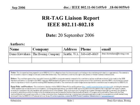 Doc.: IEEE 802.11-06/1495r0.18-06/0059r0 Submission Sep 2006 Denis Kuwahara, BoeingSlide 1 RR-TAG Liaison Report IEEE 802.11-802.18 Notice: This document.