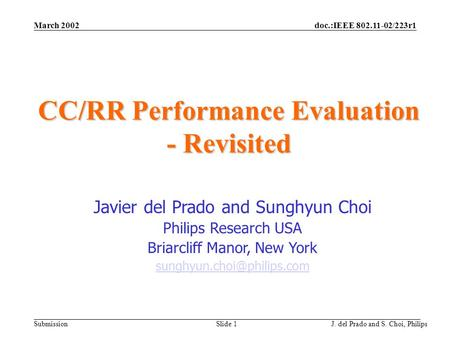 Doc.:IEEE 802.11-02/223r1 Submission March 2002 J. del Prado and S. Choi, Philips Slide 1 CC/RR Performance Evaluation - Revisited Javier del Prado and.