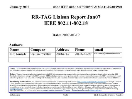 Doc.: IEEE 802.16-07/0008r0 & 802.11-07/0199r0 Submission January 2007 Rich Kennedy, OakTree WirelessSlide 1 RR-TAG Liaison Report Jan07 IEEE 802.11-802.18.