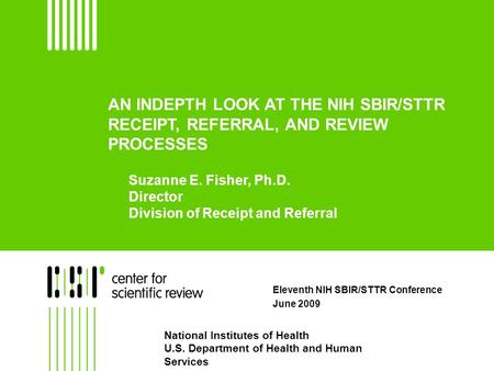AN INDEPTH LOOK AT THE NIH SBIR/STTR RECEIPT, REFERRAL, AND REVIEW PROCESSES Eleventh NIH SBIR/STTR Conference June 2009 National Institutes of Health.