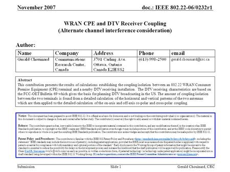 Doc.: IEEE 802.22-06/0232r1 Submission November 2007 Gerald Chouinard, CRCSlide 1 WRAN CPE and DTV Receiver Coupling (Alternate channel interference consideration)