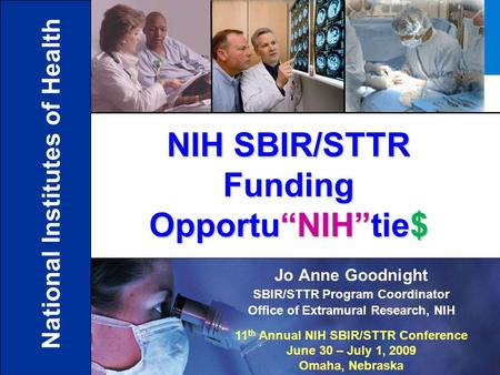 "11 Jo Anne Goodnight SBIR/STTR Program Coordinator Office of Extramural Research, NIH NIH SBIR/STTR Funding Opportu""NIH""tie$ National Institutes of Health."