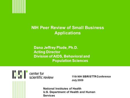 NIH Peer Review of Small Business Applications 11th NIH SBIR/STTR Conference July 2009 National Institutes of Health U.S. Department of Health and Human.