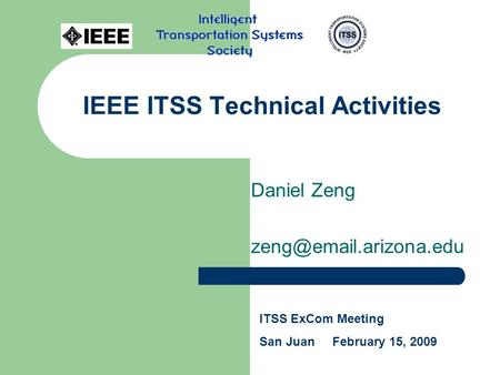 IEEE ITSS Technical Activities Daniel Zeng ITSS ExCom Meeting San Juan February 15, 2009.