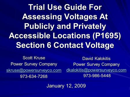 Trial Use Guide For Assessing Voltages At Publicly and Privately Accessible Locations (P1695) Section 6 Contact Voltage Scott Kruse Power Survey Company.
