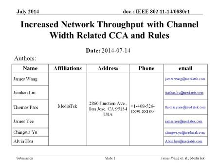 Doc.: IEEE 802.11-14/0880r1 Submission July 2014 James Wang et. al., MediaTekSlide 1 Increased Network Throughput with Channel Width Related CCA and Rules.