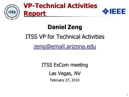 1 VP-Technical Activities Report Daniel Zeng ITSS VP for Technical Activities ITSS ExCom meeting Las Vegas, NV February 27, 2010.