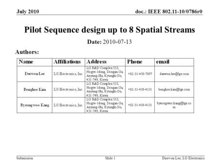 Doc.: IEEE 802.11-10/0786r0 Submission July 2010 Daewon Lee, LG ElectronicsSlide 1 Pilot Sequence design up to 8 Spatial Streams Date: 2010-07-13 Authors: