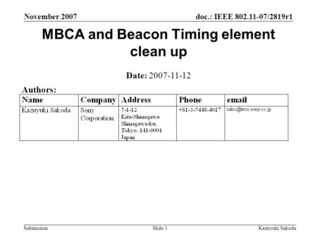 Doc.: IEEE 802.11-07/2819r1 Submission November 2007 Kazuyuki SakodaSlide 1 MBCA and Beacon Timing element clean up Date: 2007-11-12 Authors: