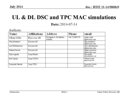 Submission doc.: IEEE 11-14/0868r0 July 2014 Johan Söder, Ericsson ABSlide 1 UL & DL DSC and TPC MAC simulations Date: 2014-07-14 Authors: