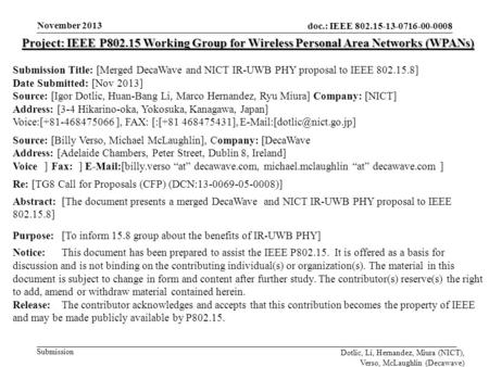 Doc.: IEEE 802.15-13-0716-00-0008 Submission November 2013 Dotlic, Li, Hernandez, Miura (NICT), Verso, McLaughlin (Decawave) Project: IEEE P802.15 Working.