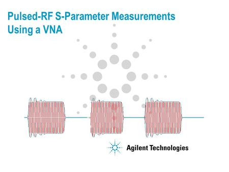 Pulsed-RF S-Parameter Measurements Using a VNA. 2 Agenda Pulsed-RF Overview Pulsed-RF measurement techniques Wideband/synchronous Narrowband/asynchronous.