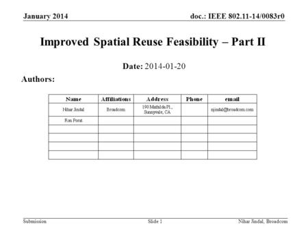 Doc.: IEEE 802.11-14/0083r0 Submission January 2014 Nihar Jindal, Broadcom Improved Spatial Reuse Feasibility – Part II Date: 2014-01-20 Authors: Slide.