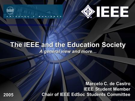 The IEEE and the Education Society A general view and more… Marcelo C. de Castro IEEE Student Member Chair of IEEE EdSoc Students Committee 2005.