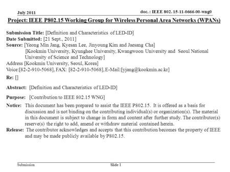 Doc.: IEEE 802.15-xxxxx Submission doc. : IEEE 802. 15-11-0666-00-wng0 July 2011 Slide 1 Project: IEEE P802.15 Working Group for Wireless Personal Area.