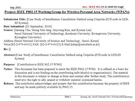 Doc.: IEEE 802.15-xxxxx Submission doc. : IEEE 802.15-11-0669-00-wng0 Jaesang cha, Seoul National Univ of Science&TechnologySlide 1 Project: IEEE P802.15.