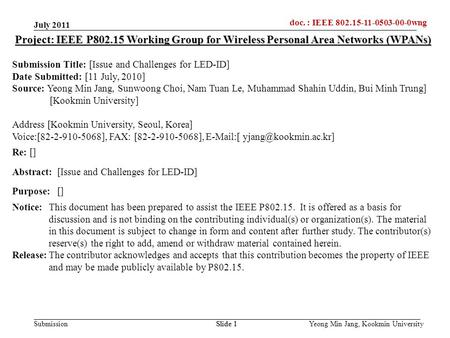 Doc.: IEEE 802.15-xxxxx Submission doc. : IEEE 802.15-11-0503-00-0wng Yeong Min Jang, Kookmin UniversitySlide 1 Project: IEEE P802.15 Working Group for.