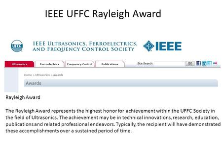 IEEE UFFC Rayleigh Award Rayleigh Award The Rayleigh Award represents the highest honor for achievement within the UFFC Society in the field of Ultrasonics.