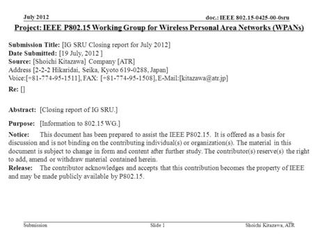 Doc.: IEEE 802.15-0425-00-0sru Submission July 2012 Shoichi Kitazawa, ATRSlide 1 Project: IEEE P802.15 Working Group for Wireless Personal Area Networks.