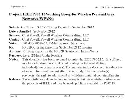 Doc.: IEEE 15-12-0544-00-0l2r IG-L2R September 2012 Clint Powell (PWC, LLC) Slide 1 Project: IEEE P802.15 Working Group for Wireless Personal Area Networks.