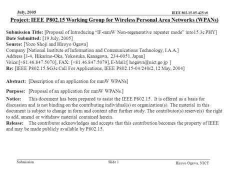 IEEE 802.15-05-425/r0 Submission July, 2005 Slide 1 Hiroyo Ogawa, NICT Project: IEEE P802.15 Working Group for Wireless Personal Area Networks (WPANs)