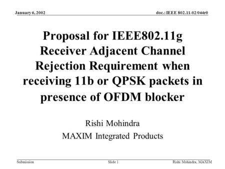 January 6, 2002doc.: IEEE 802.11-02/044r0 SubmissionRishi Mohindra, MAXIMSlide 1 Proposal for IEEE802.11g Receiver Adjacent Channel Rejection Requirement.