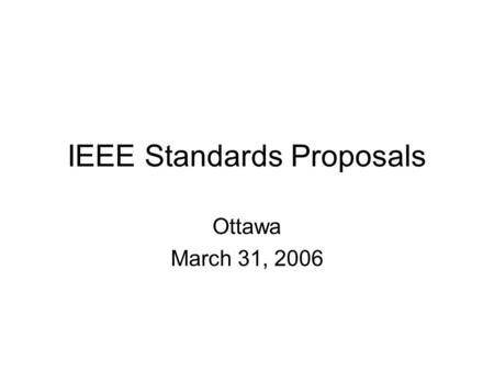 IEEE Standards Proposals Ottawa March 31, 2006. 1. CSX Communication Standard for Healthcare Based on CSX, a standard is needed to capture and integrate.