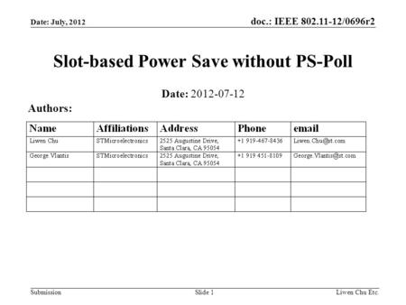 Doc.: IEEE 802.11-12/0696r2 SubmissionLiwen Chu Etc.Slide 1 Slot-based Power Save without PS-Poll Date: 2012-07-12 Authors: Date: July, 2012.