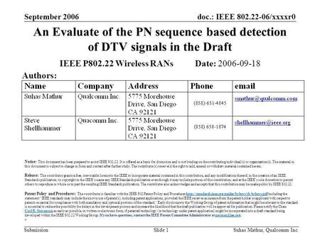 Doc.: IEEE 802.22-06/xxxxr0 Submission September 2006 Suhas Mathur, Qualcomm Inc.Slide 1 An Evaluate of the PN sequence based detection of DTV signals.