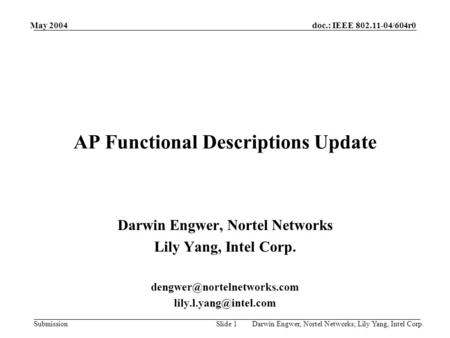 Doc.: IEEE 802.11-04/604r0 Submission May 2004 Darwin Engwer, Nortel Networks; Lily Yang, Intel Corp.Slide 1 AP Functional Descriptions Update Darwin Engwer,