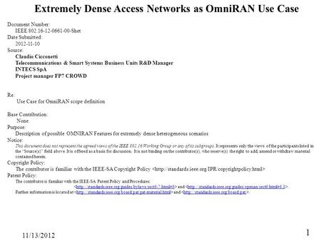 11/13/2012 1 Extremely Dense Access Networks as OmniRAN Use Case Document Number: IEEE 802.16-12-0661-00-Shet Date Submitted: 2012-11-10 Source: Claudio.