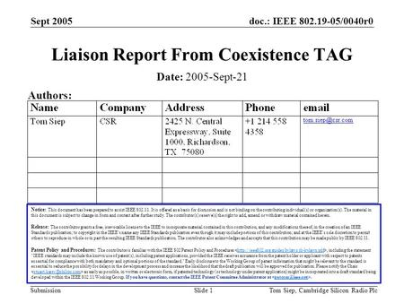 Doc.: IEEE 802.19-05/0040r0 Submission Sept 2005 Tom Siep, Cambridge Silicon Radio PlcSlide 1 Liaison Report From Coexistence TAG Notice: This document.