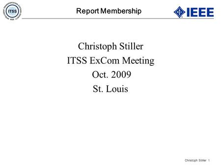 Christoph Stiller 1 Report Membership Christoph Stiller ITSS ExCom Meeting Oct. 2009 St. Louis.