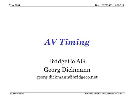 Doc.: IEEE 802.11-01/319 Submission May 2001 Georg Dickmann, BridgeCo AG. AV Timing BridgeCo AG Georg Dickmann