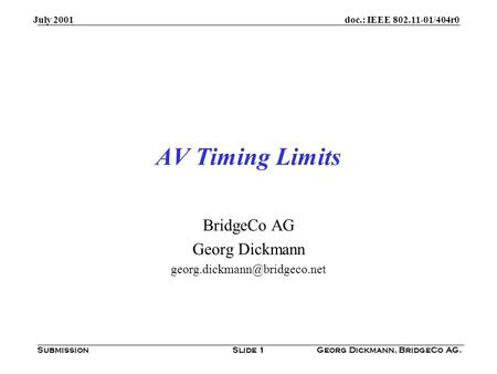 Doc.: IEEE 802.11-01/404r0 Submission July 2001 Georg Dickmann, BridgeCo AG.Slide 1 AV Timing Limits BridgeCo AG Georg Dickmann