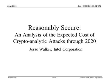 Doc.: IEEE 802.11-01/374 Submission June 2001 Jesse Walker, Intel CorporationSlide 1 Reasonably Secure: An Analysis of the Expected Cost of Crypto-analytic.