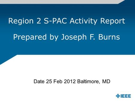 Date 25 Feb 2012 Baltimore, MD Region 2 S-PAC Activity Report Prepared by Joseph F. Burns.
