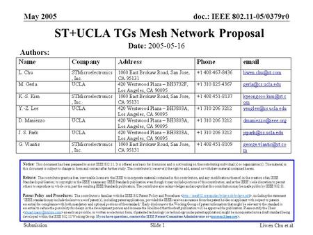 Doc.: IEEE 802.11-05/0379r0 Submission Liwen Chu et al. May 2005 Slide 1 ST+UCLA TGs Mesh Network Proposal Date: 2005-05-16 Authors: Notice: This document.