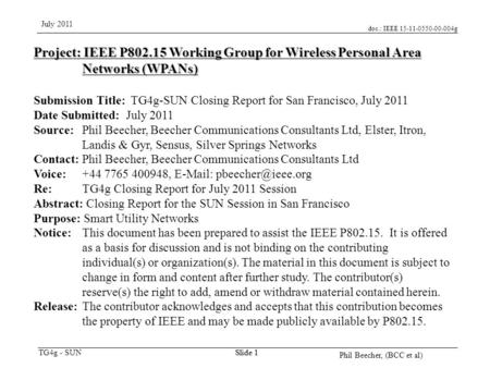 Doc.: IEEE 15-11-0550-00-004g TG4g - SUN July 2011 Phil Beecher, (BCC et al) Slide 1 Project: IEEE P802.15 Working Group for Wireless Personal Area Networks.