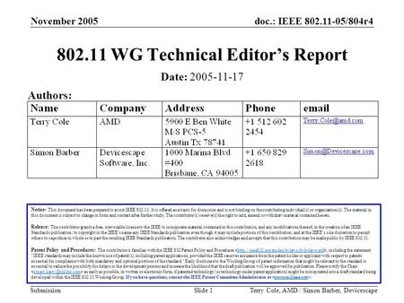 Doc.: IEEE 802.11-05/804r4 Submission November 2005 Terry Cole, AMD / Simon Barber, DevicescapeSlide 1 802.11 WG Technical Editor's Report Notice: This.