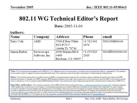 Doc.: IEEE 802.11-05/804r3 Submission November 2005 Terry Cole, AMD / Simon Barber, DevicescapeSlide 1 802.11 WG Technical Editor's Report Notice: This.
