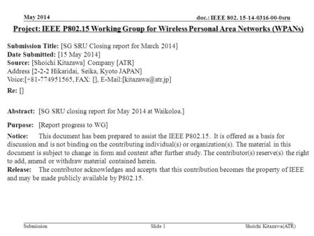 Doc.: IEEE 802. 15-14-0316-00-0sru Submission May 2014 Shoichi Kitazawa(ATR)Slide 1 Project: IEEE P802.15 Working Group for Wireless Personal Area Networks.