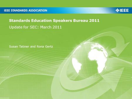 Standards Education Speakers Bureau 2011 Update for SEC: March 2011 Susan Tatiner and Rona Gertz.