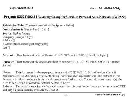 Doc.: 15-11-0681-00-004g September 21, 2011 Ruben Salazar [Landis + Gyr] Slide 1 Project: IEEE P802.15 Working Group for Wireless Personal Area Networks.