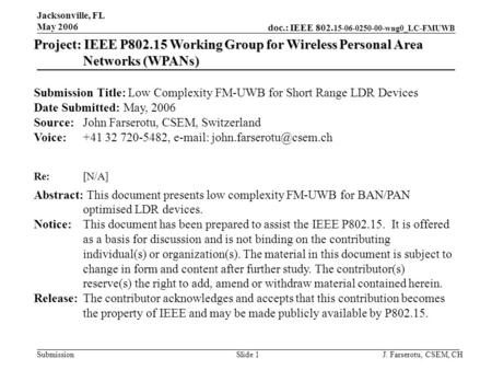 Doc.: IEEE 802. 15-06-0250-00-wng0_LC-FMUWB Submission Jacksonville, FL May 2006 J. Farserotu, CSEM, CHSlide 1 Project: IEEE P802.15 Working Group for.