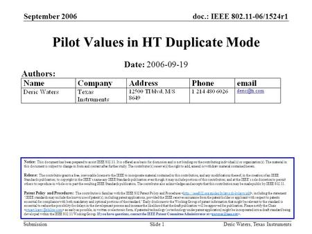 Doc.: IEEE 802.11-06/1524r1 Submission September 2006 Deric Waters, Texas InstrumentsSlide 1 Pilot Values in HT Duplicate Mode Notice: This document has.