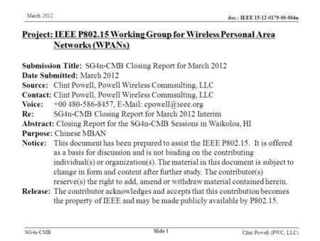 Doc.: IEEE 15-12-0179-00-004n SG4n-CMB March 2012 Clint Powell (PWC, LLC) Slide 1 Project: IEEE P802.15 Working Group for Wireless Personal Area Networks.
