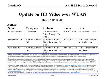Doc.: IEEE 802.11-06/0360r0 Submission March 2006 Todor CooklevSlide 1 Update on HD Video over WLAN Notice: This document has been prepared to assist IEEE.