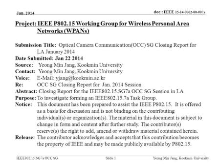 Doc.: IEEE 15-14-0062-00-007a IEEE802.15.SG7a OCC SG Jan. 2014 Yeong Min Jang, Kookmin University Slide 1 Project: IEEE P802.15 Working Group for Wireless.