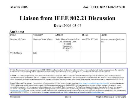 Doc.: IEEE 802.11-06/0374r0 Submission March 2006 Stephen McCann & Vivek GuptaSlide 1 Liaison from IEEE 802.21 Discussion Notice: This document has been.